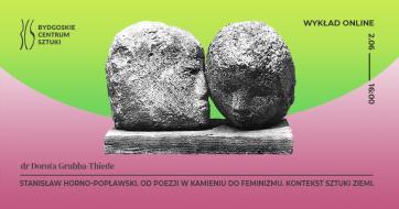 """Wykład online BCS """"Stanisław Horno-Popławski. Od poezji w kamieniu do feminizmu. Kontekst sztuki ziemi"""""""